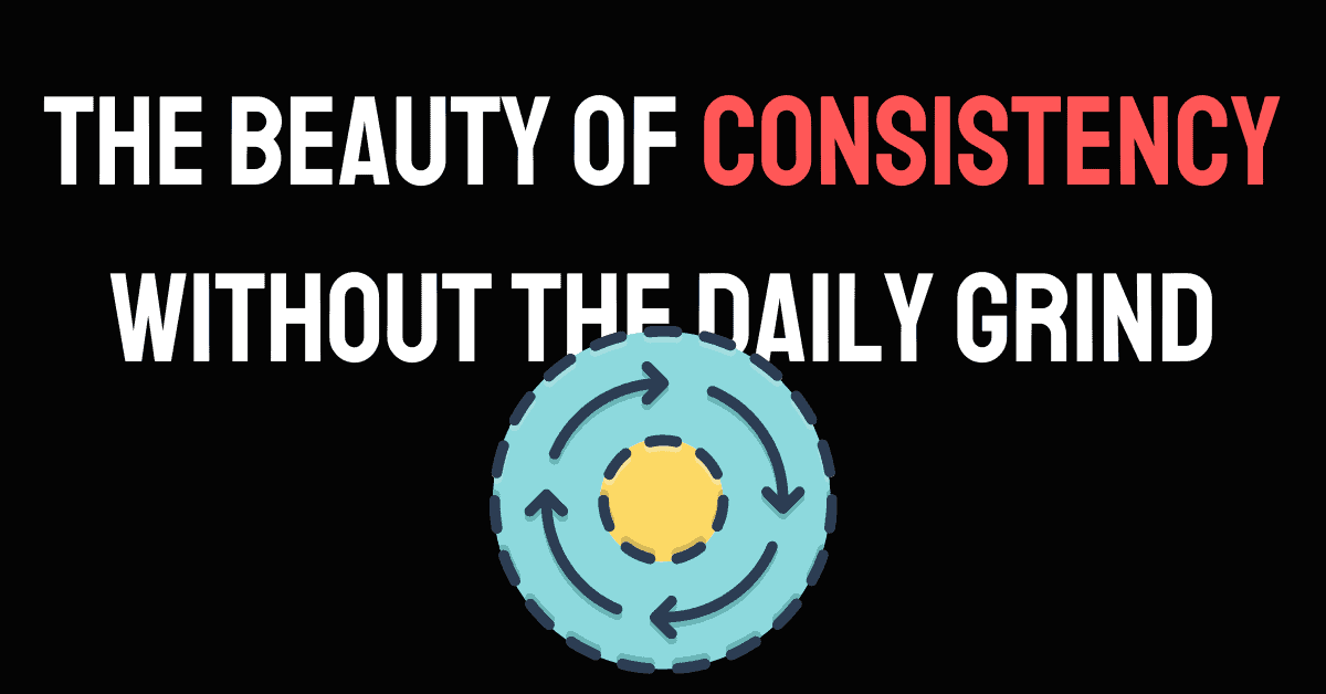 Read more about the article Consistency is great. But not the way you think. Here's why!