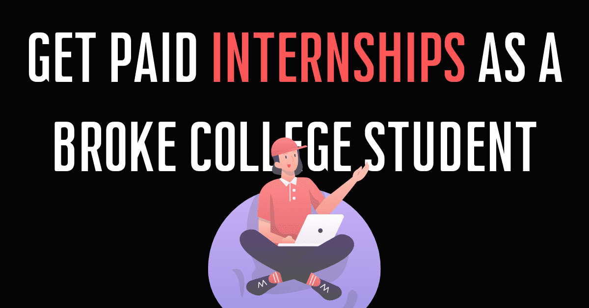 Read more about the article How to get Paid Internships as a Broke College Student?
